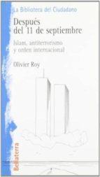 despues del 11 de septiembre: islam, antiterrorismo y orden inter nacional olivier roy 9788472902039