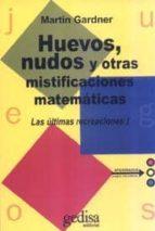 las ultimas recreaciones: huevos, nudos y otras mistificaciones m atematicas martin gardner 9788474329339