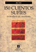 ciento cincuenta cuentos sufies extraidos de al-matnawi (11ª ed.)-yalal al-din rumi-9788475097039
