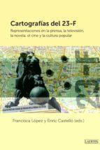 cartografias del 23-f: representaciones en la prensa, la television, el cine y la cultura popular-francisca (ed.) lopez-9788475849539