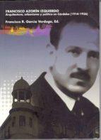 francisco azorin izquierdo: arquitectura, urbanismo y politca en cordoba (1914-1936)-francisco r. (ed.) garcia verdugo-9788478017539