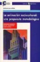 la animacion sociocultural:_una propuesta metodologica-fernando cembranos-maria bustelo-9788478841639