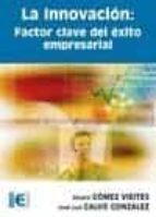 la innovacion: factor clave del exito empresarial alvaro gomez vieites 9788478979639