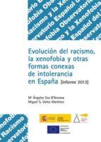 evolucion del racismo y la xenofobia: informe 2013 y otras formas conexas de intolerancia en españa (incluye cd rom) maria angeles cea d ancona 9788484174639