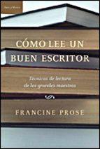 como lee un buen escritor: una guia para todos aquellos que aman los libros y para los que quieres escribirlos-francine prose-9788484329039