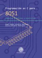 programacion en c para 8051: aspectos practicos y ejercicios-angel gaspar gonzalez rodriguez-antonio gonzález rodríguez-9788484395539