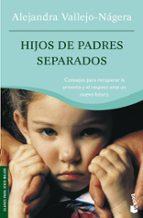 hijos de padres separados: consejos para recuperar la armonia y e l respeto ante un nuevo futuro-alejandra vallejo-nagera-9788484604839