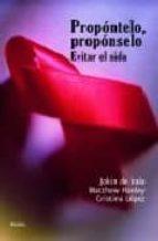 propontelo, proponselo: evitar el sida-jokin de irala estevez-matthew hanley-cristina lopez-9788484691839