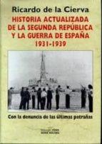 historia actualizada de la segunda republica y la guerra de españ a 1931 1939: con la denuncia de las ultimas patrañas ricardo de la cierva 9788488787439