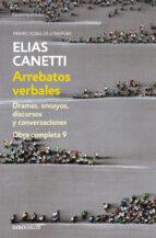 arrebatos verbales (dramas, ensayos y conversaciones. obra comple ta 9) elias canetti 9788490325339