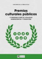 premios culturales publicos: consideraciones de legalidad administrativa y financiera-juan david de la torre sotoca-9788490453339