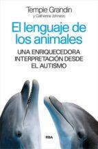 el lenguaje de los animales: una enriquecedora interpretacion desde el autismo-temple grandin-9788490565339