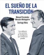 el sueño de la transicion: los militares y los servicios de intel igencia que la hicieron posible m. fernandez monzon altolaguirre santiago mata 9788490601839