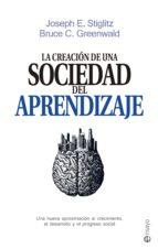 la sociedad del aprendizaje-joseph e. stiglitz-bruce, c. greenwald-9788490605639