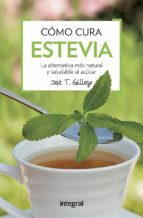 como cura la estevia: la alternativa mas natural y saludable al azucar jose t. gallego 9788491180739