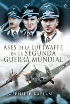 ases de la luftwaffe en la segunda guerra mundial philip kaplan 9788491640639