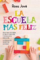 la escuela mas feliz: ideas para descubrir el don de cada niño y estimular su educacion: la revolucion secreta de las aulas-rosa jove-9788491641339