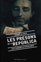 les presons de la republica-cesar alcala-9788492437139