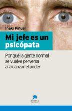 mi jefe es un psicopata: por que la gente normal se vuelve perver sa al alcanzar el poder-iñaki piñuel y zabala-9788493582739