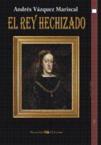 el rey hechizado-andres vazquez mariscal-9788494323539