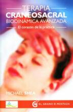 terapia craneosacral biodinamica avanzada: el corazon de la practica michael shea 9788494354939