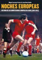 noches europeas: historia de las competiciones europeas de clubs (1897-2015)-miguel lourenço pereira-9788494458439