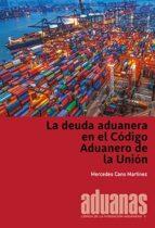 la deuda aduanera en el codigo aduanero de la union mercedes cano martinez 9788494685439