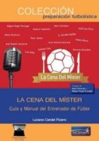 la cena del mister: guia y manual de entrenador de futbol-luciano candel pizarro-9788494727139
