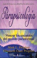 parapsicologia: vencer los encantos del mundo paranormal mark l. prophet elizabeth clare prophet 9788495513939