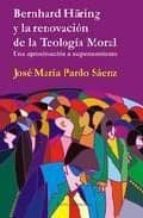bernhard häring y la renovacion de la teologia moral: una aproxim acion a su pensamiento jose maria pardo saenz 9788495687739