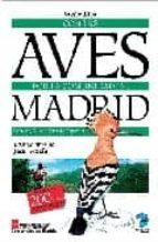 con las aves por la comunidad de madrid: paisajes, rutas, guia de especies javier rico 9788496470439