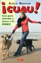 ¡guau¡: guia para entender y educar a tu perro-alicia misrahi-9788496550339