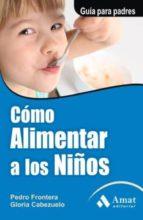 cómo alimentar a los niños (ebook) pedro frontera gloria cabezuelo 9788497356039