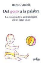 del gesto a la palabra: la etologia de la comunicacion en los ser es vivos boris cyrulnik 9788497840439