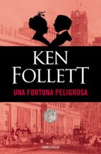 una fortuna peligrosa ken follett 9788497931939