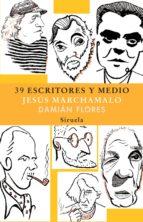 39 escritores y medio (ebook)-jesus marchamalo-damian flores-9788498416039