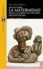 debates sobre la maternidad: desde una perspectiva historica (sig los xvi xx) 9788498882339