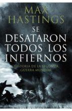 se desataron todos los infiernos: historia de la segunda guerra m undial max hastings 9788498922639