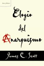 elogio del anarquismo james c. scott 9788498925739