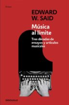 musica al limite: tres decadas de ensayos y articulos musicales-edward w. said-9788499088839