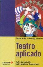teatro aplicado: teatro del oprimido, teatro playback, dramaterapia tomas motos teruel 9788499216539