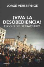 !viva la desobediencia!: elogio del refractario-jorge verstrynge-9788499421339