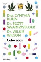 colocados: lo que hay que saber sobre las drogas mas consumidad, desde el alcohol hasta el extasis-cynthia kuhn-scott swartzwelder-wilkie wilson-9788499893839