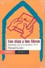 los dias y los libros: divulgaciones sobre la hospitalidad de la lectura-daniel goldin-9789688536339