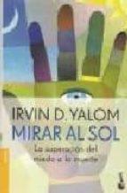 Mirar al sol. la superacion del miedo a la muerte 978-9875803039 por Irvin d. yalom FB2 EPUB