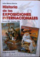El libro de Historia de la exposiciones internacionales (londres 1851 - zaragoza 1908) autor JULIO BLANCO GARCIA DOC!