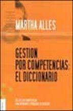 gestion por competencias: el diccionario (incluye 160 competencia s para diferentes estrategias de negocios)-martha alicia alles-9789506413644