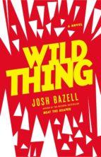 wild thing-josh bazell-9780316209649