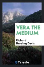 El libro de Vera the medium autor RICHARD HARDING DAVIS EPUB!