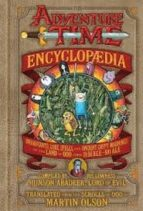 the adventure time encyclopaedia: inhabitants, lore, spells, and ancient crypt warnings of the land of ooo circa 19.56 b.g.e.   501 a.g.e. martin olson 9781419705649